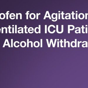 Baclofen for Agitation in Mechanically Ventilated ICU Patients With Alcohol Withdrawal